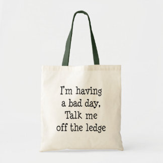 I'm having a bad day . . . canvas bags