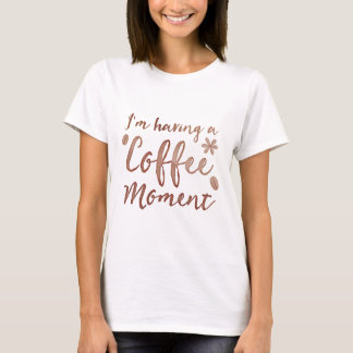 im having a coffee moment T-Shirt