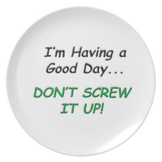 I'm Having a Good Day, Don't Screw it up! Dinner Plate