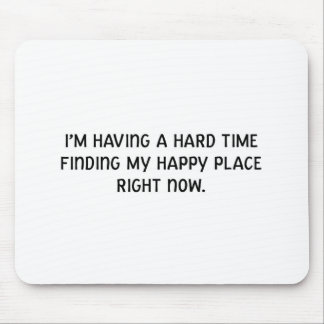 I'm Having a Hard Time Finding My Happy Place Mouse Pad