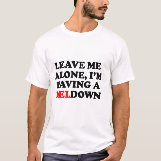 I'm  having a MELdown T-Shirt