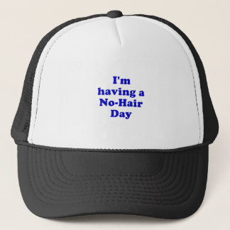 Im Having a No Hair Day Trucker Hat