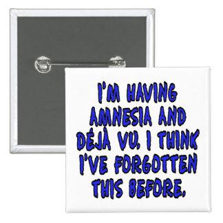 I'm having amnesia and deja vu... pinback button