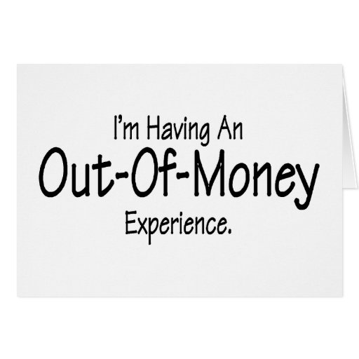 I'm Having An Out Of Money Experience Greeting Cards