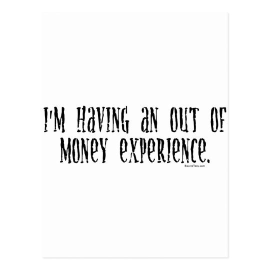 I'm Having An Out Of Money Experience Postcard