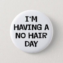 I'm Having No Hair Button