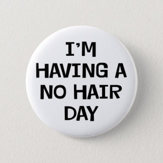 I'm Having No Hair Button