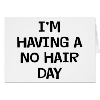 I'm Having No Hair Greeting Cards