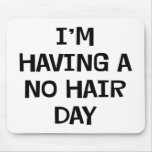 I'm Having No Hair Mousepad