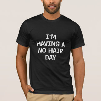 I'm Having No Hair T-Shirt