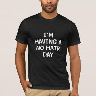 I'm Having No Hair T-Shirt