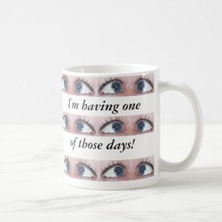 I'm having one of those days! mugs