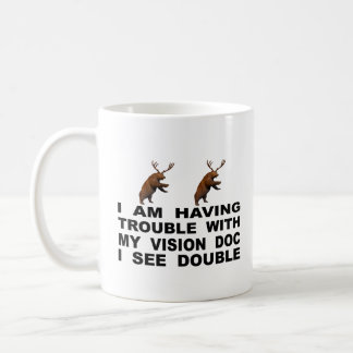 I'm Having Trouble With My Vision Doc I See Double Coffee Mug