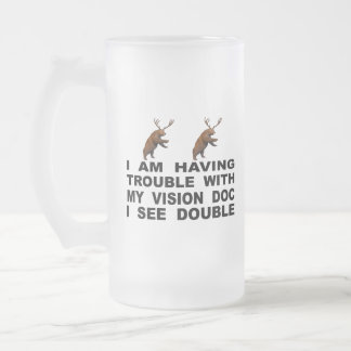 I'm Having Trouble With My Vision Doc I See Double Frosted Glass Beer Mug