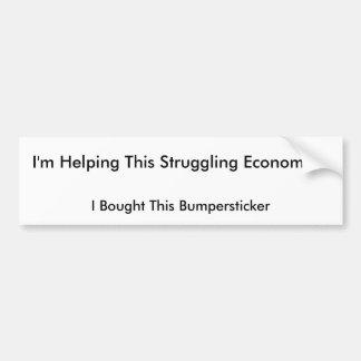 I'm Helping This Struggling Economy!!! Bumper Sticker