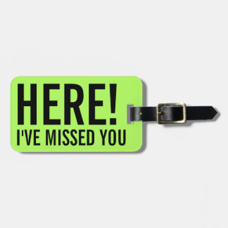I'm Here and I've Missed You personalized Luggage Tag