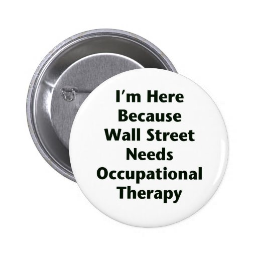 I'm Here Because Wall Street Needs Occupational Th 2 Inch Round Button
