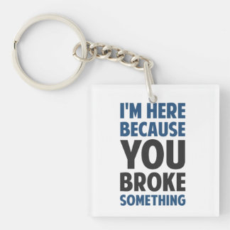 I'm Here Because You Broke Something Double-Sided Square Acrylic Keychain