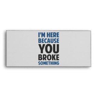 I'm Here Because You Broke Something Envelope