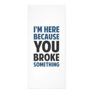 I'm Here Because You Broke Something Rack Card Template