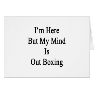 I'm Here But My Mind Is Out Boxing Greeting Cards