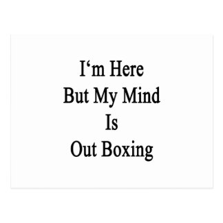 I'm Here But My Mind Is Out Boxing Postcard