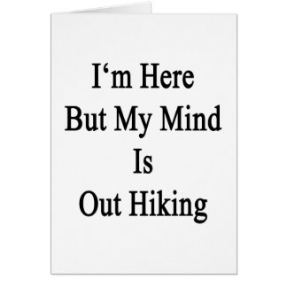 I'm Here But My Mind Is Out Hiking Cards