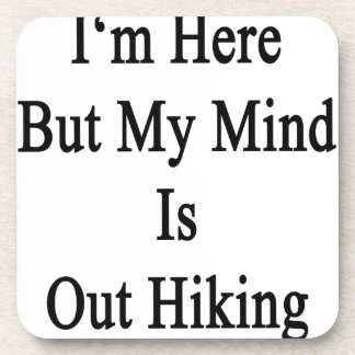 I'm Here But My Mind Is Out Hiking Drink Coaster