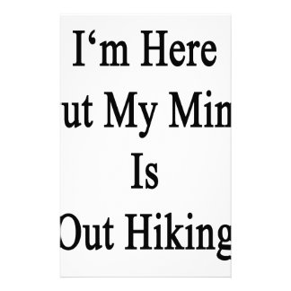 I'm Here But My Mind Is Out Hiking Personalized Stationery