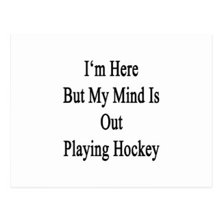 I'm Here But My Mind Is Out Playing Hockey Postcard