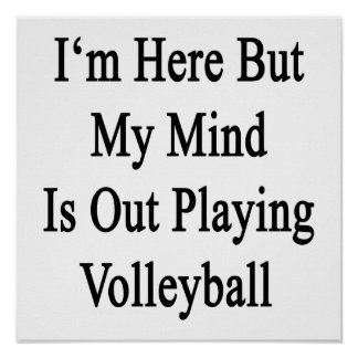 I'm Here But My Mind Is Out Playing Volleyball Poster