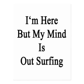 I'm Here But My Mind Is Out Surfing Post Card