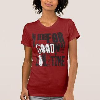 IM Here for a good time T-shirts