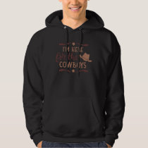 Im Here For The Cowboys Western Country Cowboy Hat Hoodie