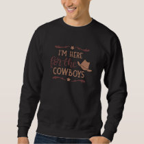 Im Here For The Cowboys Western Country Cowboy Hat Sweatshirt