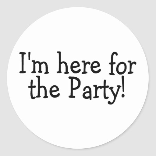 I'm Here For The Party Classic Round Sticker