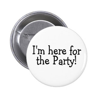 Im Here For The Party Pinback Button