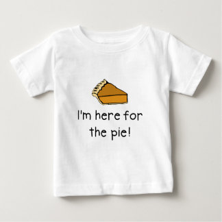 I'm here for the pie baby T-Shirt