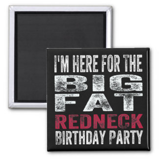 I'm Here for the Redneck Birthday Party 2 Inch Square Magnet