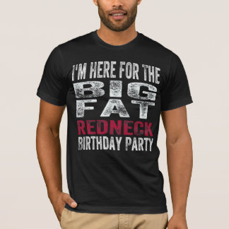 I'm Here for the Redneck Birthday Party T-Shirt
