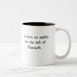 I'm here to apply for the job of Pharaoh. Mugs