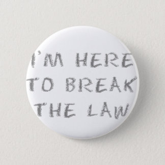 I'm Here To Break The Law Pinback Button