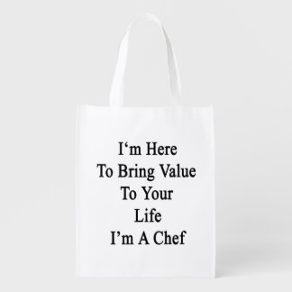 I'm Here To Bring Value To Your Life I'm A Chef Reusable Grocery Bag
