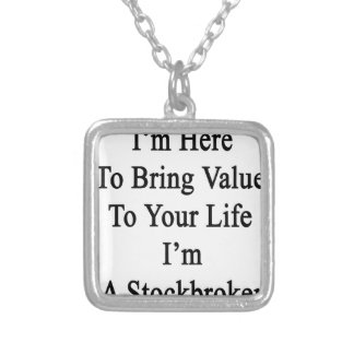 I'm Here To Bring Value To Your Life I'm A Stockbr Silver Plated Necklace