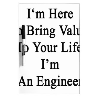 I'm Here To Bring Value To Your Life I'm An Engine Dry Erase Board