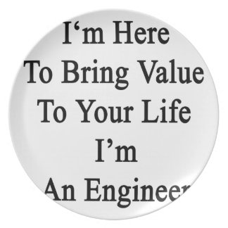 I'm Here To Bring Value To Your Life I'm An Engine Melamine Plate