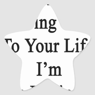 I'm Here To Bring Value To Your Life I'm An Engine Star Sticker