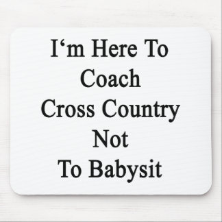 I'm Here To Coach Cross Country Not To Babysit Mouse Pads