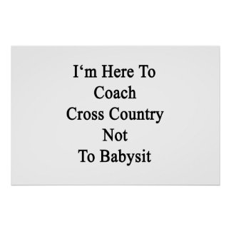 I'm Here To Coach Cross Country Not To Babysit Poster