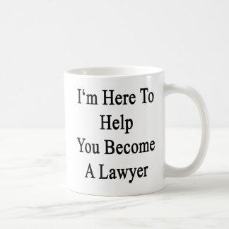 I'm Here To Help You Become A Lawyer Coffee Mug